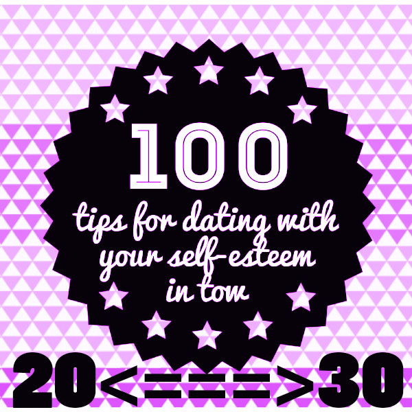 100 Dating Advice Tips 20 To 30 Tip